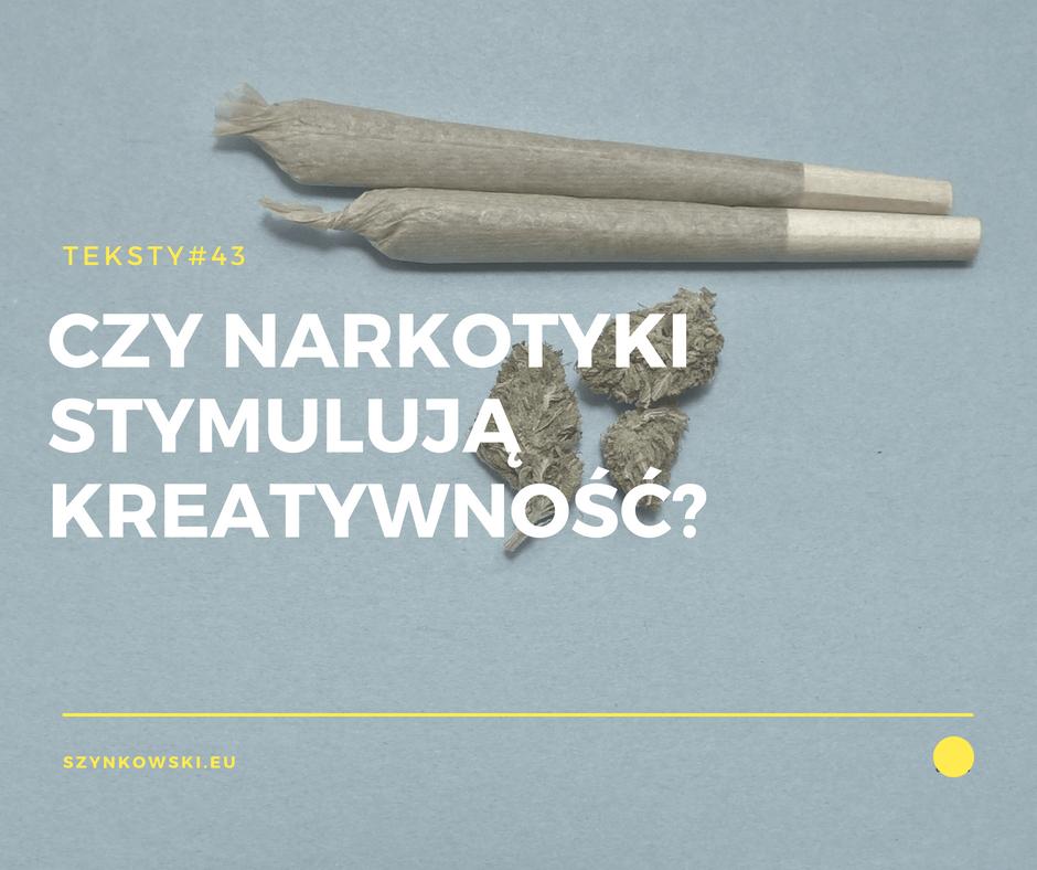 teksty 43. czy narkotyki stymulują kreatywność_